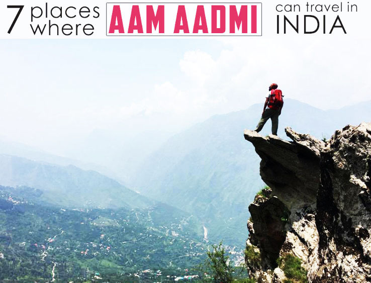 7 Places Where Aam Aadmi Can Travel