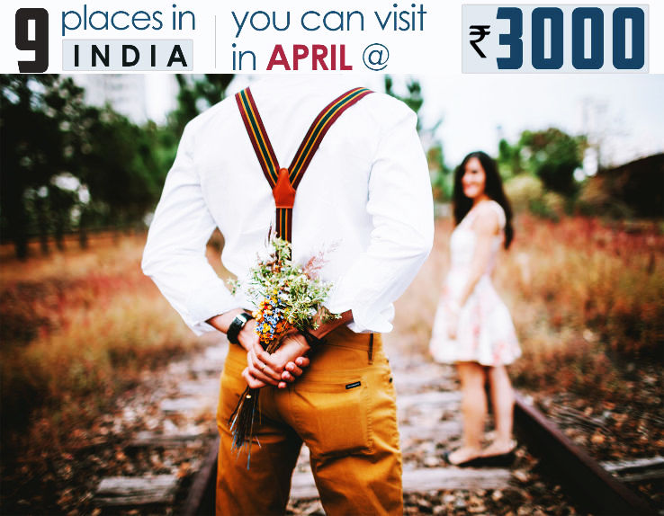 Top 9 Places to visit in India in April at as low as Rs 3000