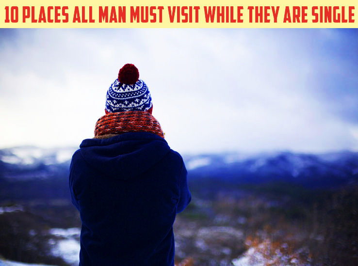 10 Places All Men Must Visit While They Are Single