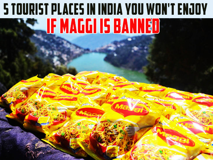 5 Tourist places in India you won't enjoy if Maggi is banned