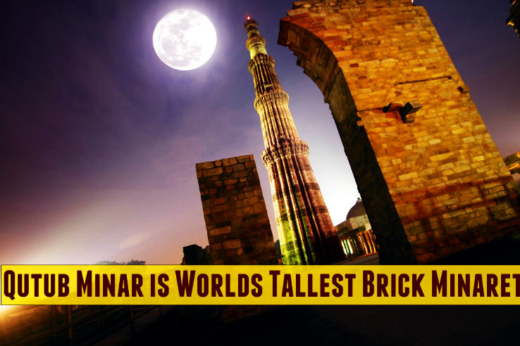 Qutub Minar is Worlds Tallest Brick Minaret