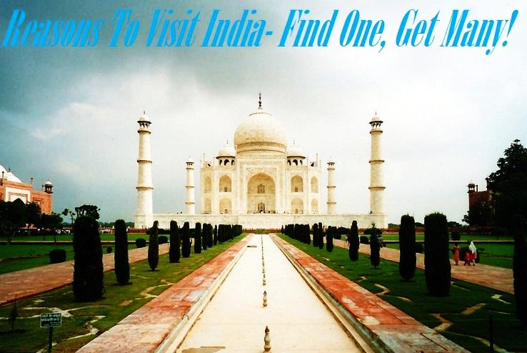 Reasons To Visit India- Find One, Get Many!