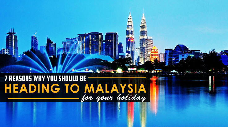 7 Reasons Why You Should Be Heading To Malaysia For Your Holiday