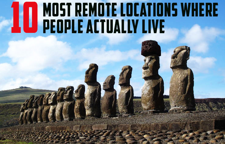 10 Most Remote Locations Where People Actually Live