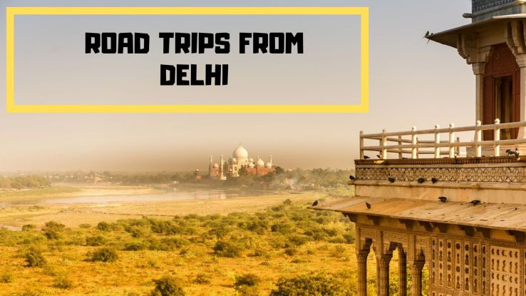 Road Trips from Delhi within 6 Hours Drive