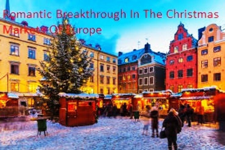 Romantic Breakthrough In The Christmas Markets Of Europe