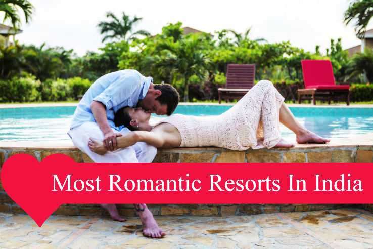Romantic Resorts In India That Every Girl Deserves To Experience With Her Man