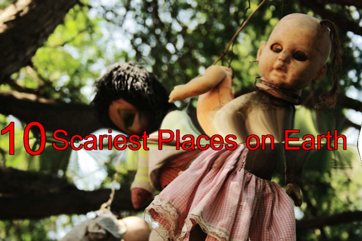 Top 10 Scariest Places on Earth