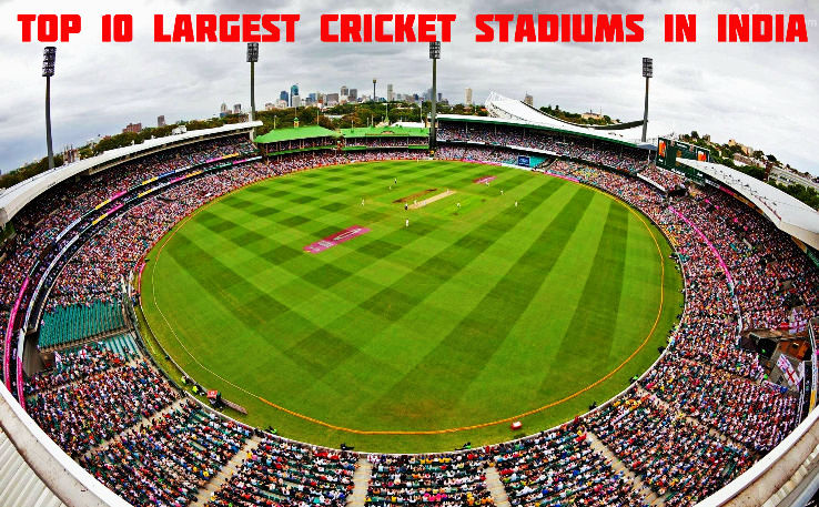 Top 10 Largest Cricket Stadiums in India