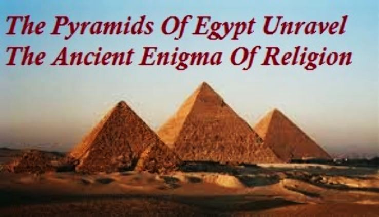 The Pyramids of Egypt Unravel the Ancient Enigma of Religion and Ritual