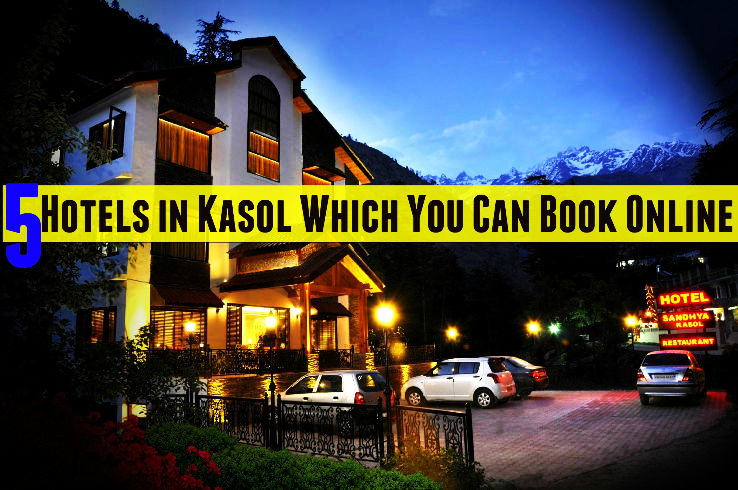 Top 5 Hotels in Kasol Which You Can Book Online