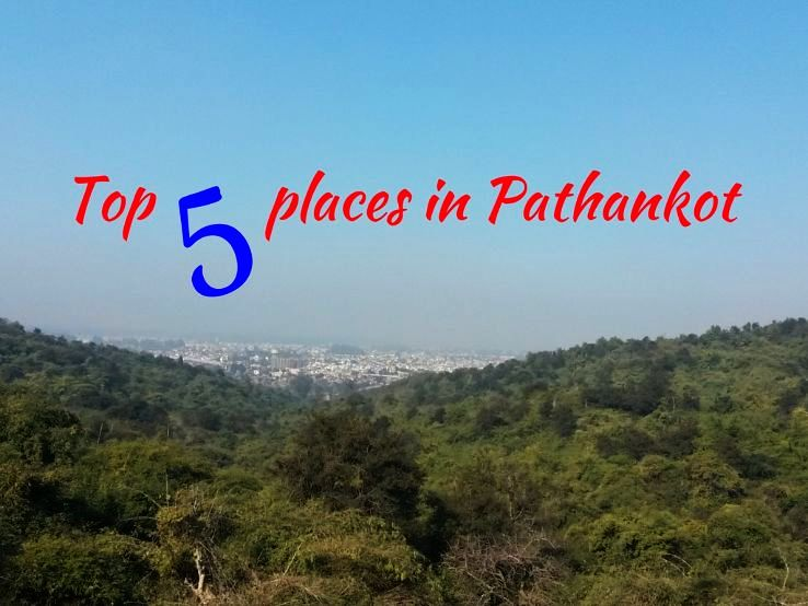 Top 5 places in Pathankot