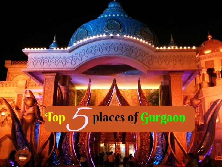 Top 5 places of Gurgaon