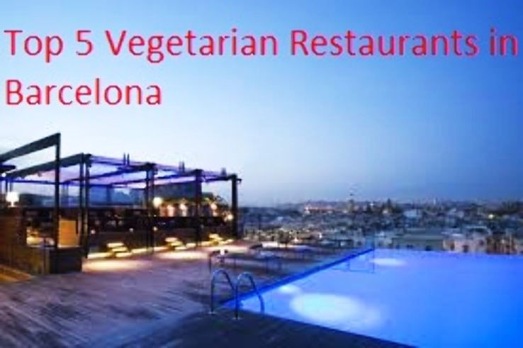 Top 5 Vegetarian Restaurants In Barcelona