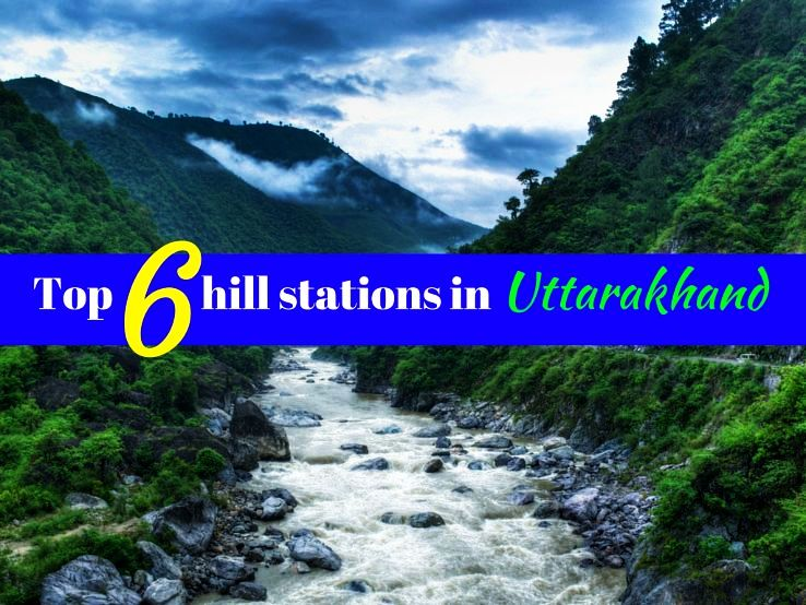 Top 6 hill stations in Uttarakhand