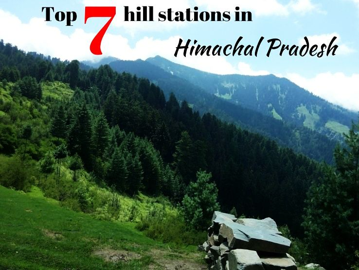 Top 7 hill stations in Himachal Pradesh