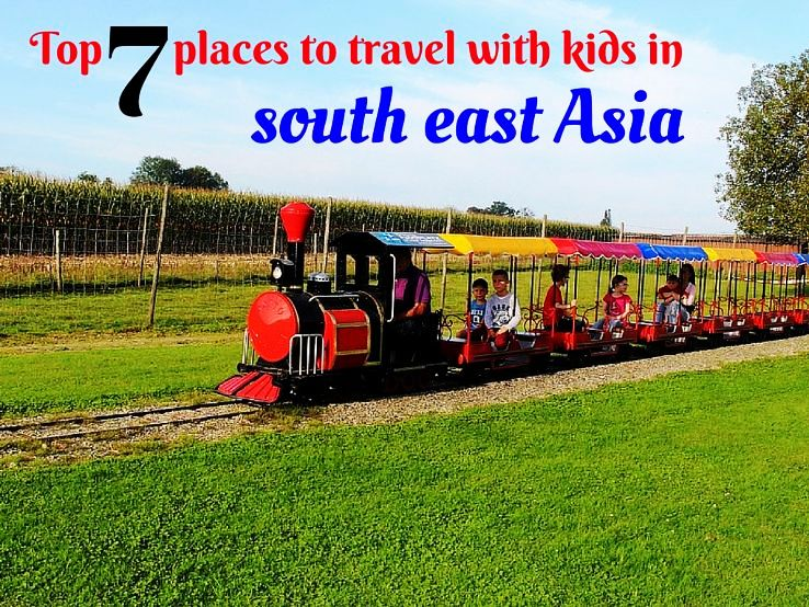 Top 7 places to travel with kids in south east Asia