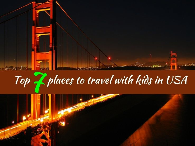 Top 7 places to travel with kids in USA