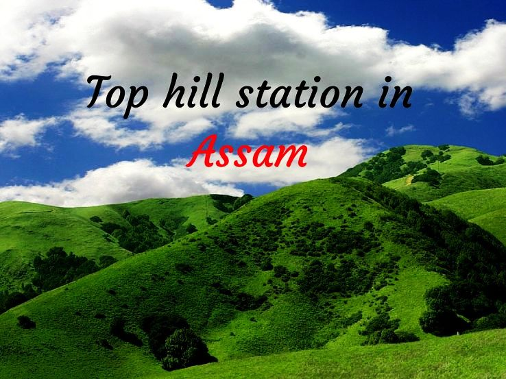 Top hill station in Assam
