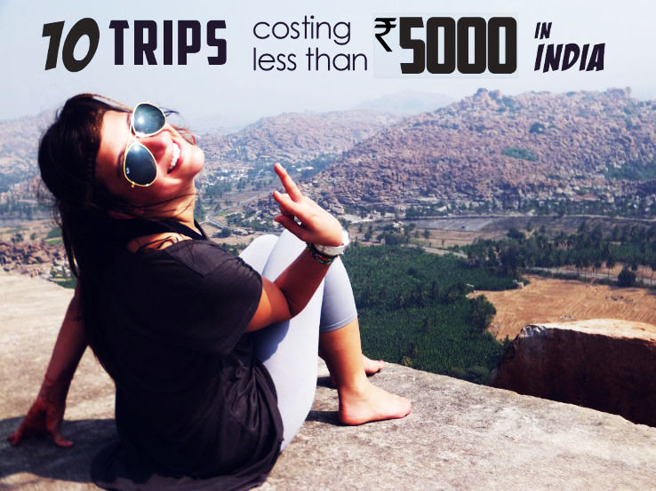 10 Awesome Trips You Can Take In India Under Rs. 5000