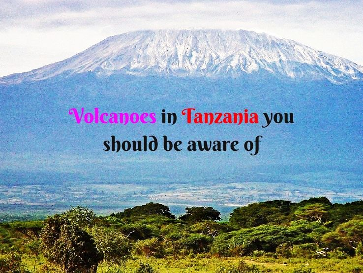 Volcanoes in Tanzania you should be aware of